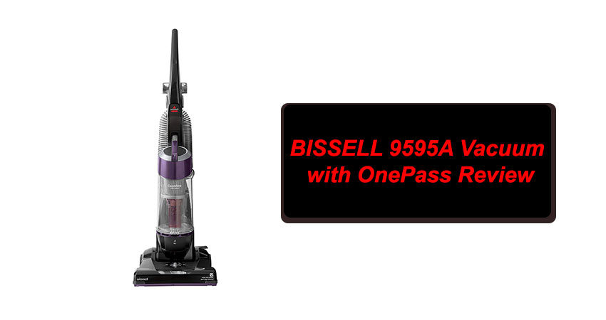 BISSELL 9595A Vacuum with OnePass Review
