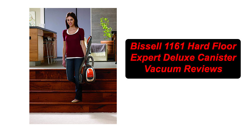 Bissell 1161 Hard Floor Expert Deluxe Canister Vacuum Reviews