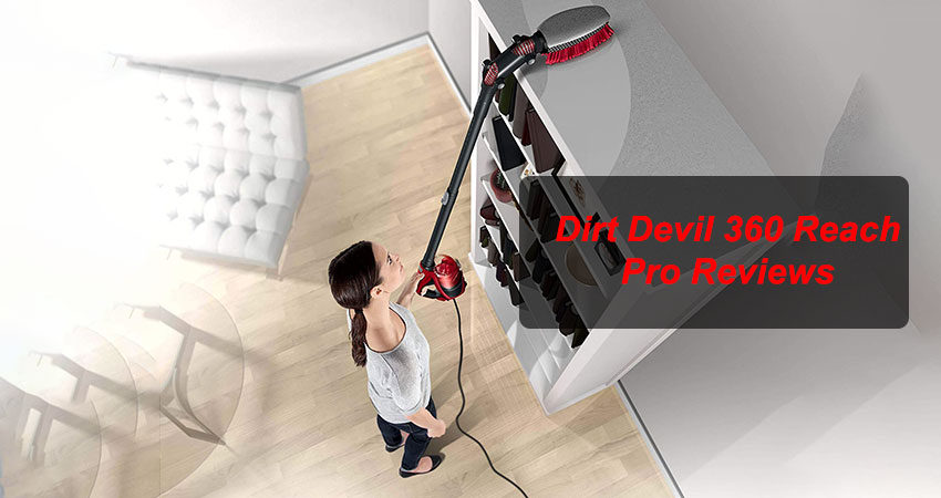 Dirt Devil 360 Reach Pro Reviews